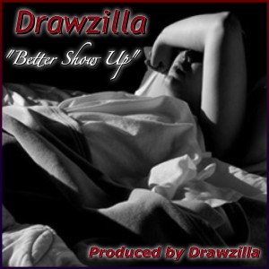 Drawzilla - Better Show up'