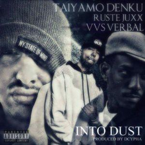 taiyamo-denku-ft-vvs-verbal-rustee-juxx-into-dust-prod-by-dcypha