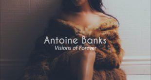 Antoine Banks - Visions Of Forever